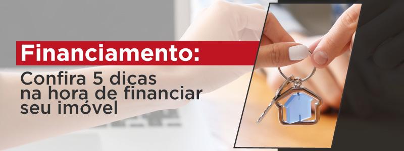 FINANCIAMENTO: CONFIRA 5 DICAS NA HORA DE FINANCIAR SEU IMÓVEL